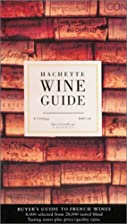 Hachette Wine Guide: Buyer's Guide to…