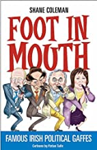 Foot in Mouth: Famous Irish Political Gaffes…