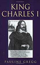 King Charles I by Pauline Gregg