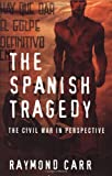 Carr, Raymond: The Spanish Tragedy: The Civil War in Perspective