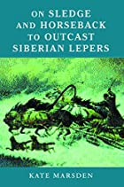 On Sledge and Horseback to Outcast Siberian…