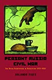Figes, Orlando: Peasant Russia Civil War: The Volga Countryside in Revolution 1917-1921