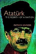 Ataturk: A Biography of Mustafa Kemal,…