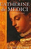 Frieda, Leonie: Catherine De Medici: Renaissance Queen of France