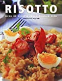 Ingram, Christine: Risotto: Over 80 Recipes for a Classic Dish