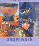 Elliot, Marion: Paperwork: Enhancing Your Home with Paper-Mache (Inspirations)