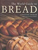 Ingram, Christine: The World Guide to Bread