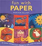 Elliot, Marion: Fun with Paper: 50 Great Paper Projects for Kids to Make