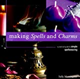 Morningstar, Sally: Making Spells and Charms: A Practical Guide to Simple Spellweaving