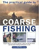 Miles, Tony: The Practical Guide to Coarse Fishing: Expert Advice on Coarse Species, Where to Fish for Them, and the Best Fishing Techniques to Use