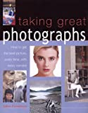 Freeman, John: Taking Great Photographs: How to Get the Best Picture, Every Time, With Every Camera