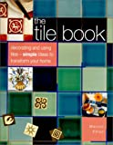 Elliot, Marion: The Tile Book: Decorating and Using Tiles--Simple Ideas to Transform Your Home