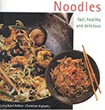 Ingram, Christine: Noodles: Fast, Healthy and Delicious