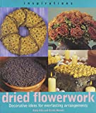 Moroni, Ercole: Dried Flowerwork: Decorative Ideas for Everlasting Arrangements