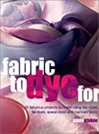 Fabric to Dye For by Susie Stokoe