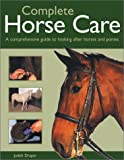 Judith Draper: Complete Horse Care: A Comprehensive Guide to Looking after Horses and Ponies