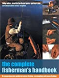 Gathercole, Peter: The Complete Fisherman's Handbook: A Comprehensive Guide to Coarse Fishing, Sea Angling and Game Fishing
