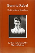 Born to Rebel: The Life of Harriet Boyd…