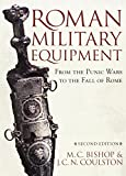 Bishop, M.C.: Roman Military Equipment from the Punic Wars to the Fall of Rome