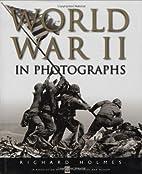 World War II in Photographs by Richard…