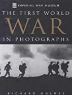 The First World War in Photographs by…