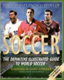 Lineker, Gary: Ultimate Encyclopedia of Soccer: The Definite Illustrated Guide to World Soccer