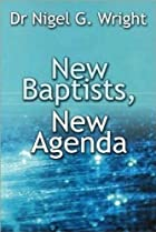 New Baptists, New Agenda by Nigel Wright