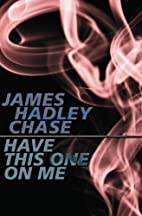 Have This One on Me by James Hadley Chase