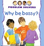 Amos, Janine: Why be Bossy? (Problem Solvers)