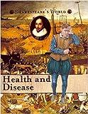 Elgin, Kathy: Health and Disease (Shakesepeare's World)