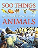 Johnson, Jinny: 500 Things You Should Know About Animals