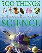 500 Things You Should Know About Science by…