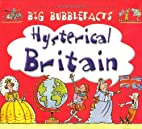 Hysterical Britain (Big Bubblefacts) by…