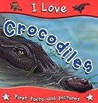 I Love Crocodiles by Steve Parker