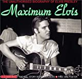 Clayson, Alan: Maximum Elvis: The Unauthorised Biography of Elvis (Maximum series)