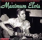 Clayson, Alan: Maximum Elvis: The Unauthorised Biography of Elvis (Maximum series)