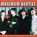 Clayson, Alan: Maximum Beatles: The Unauthorised Biography of The Beatles (Maximum series)