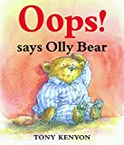 Kenyon, Tony: Oops! Says Olly Bear