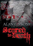 Scared to Death by Alan Gibbons