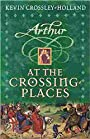 At the Crossing-Places (Arthur) - Kevin Crossley-Holland