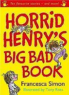 Horrid Henry's Big Bad Book by Francesca…