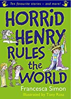 Horrid Henry Rules the World by Francesca…