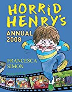 Horrid Henry's Annual 2008 by Francesca…