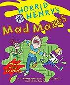 Horrid Henry's Mad Mazes by Francesca Simon