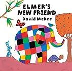 Elmer's New Friend (Elmer) by David McKee
