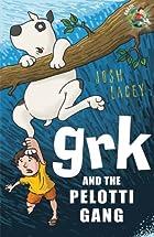 Grk and the Pelotti Gang (The Grk Books) ★…