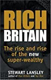 Lansley, Stewart: Rich Britain: The Rise and Rise of the New Super-wealthy