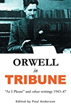 Orwell in Tribune: As I Please and Other…