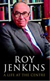 Jenkins, Roy: A Life at the Centre