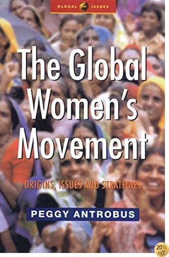 TThe Global Women's Movement: Issues and Strategies for the New Century (Global Issues)